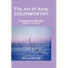 The Art of Andy Goldsworthy: Complete Works (Sculptors) by William Malpas (2007-06-05)