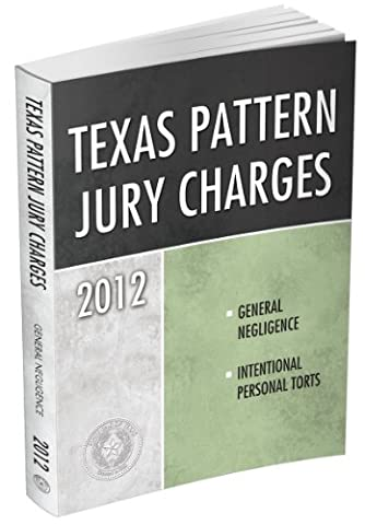 Texas Pattern Jury Charges: General Negligence & Intentional Personal Torts (Texas Pattern Jury (Jury Charge)