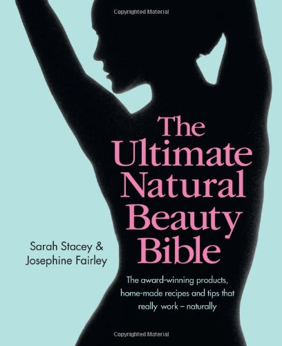The Ultimate Natural Beauty Bible: The award-winning products, home-made recipes and tips that really work - naturally (Ultimate Beauty Book Natural)