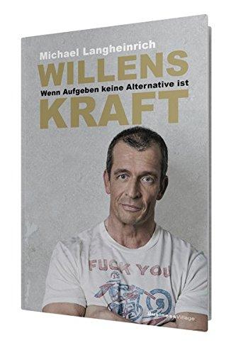 WILLENSKRAFT: Wenn Aufgeben keine Alternative ist