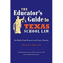 The Educator's Guide to Texas School Law: Seventh Edition 7th edition by Walsh, Jim, Kemerer, Frank, Maniotis, Laurie (2010) Paperback