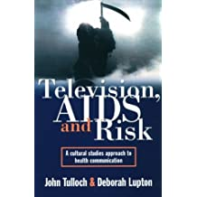 Television AIDS And Risk: A Cultural Studies Approach to Health Communication (Australian Cultural Studies)