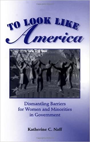 Book To Look Like America: Dismantling Barriers For Women And Minorities In Government by Katherine C. Naff (2001-03-23)