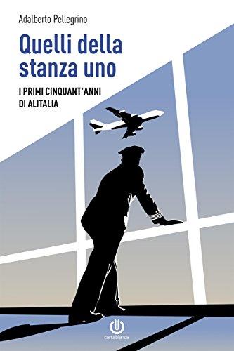quelli-della-stanza-uno-i-primi-cinquantanni-di-alitalia-italian-edition
