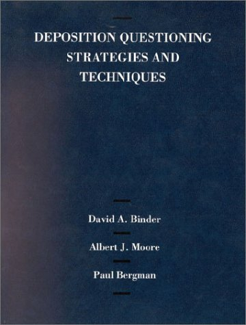 Binder, Moore and Bergman's Deposition Questioning Strategies and Techniques (American Casebook Series) (Binder Series)