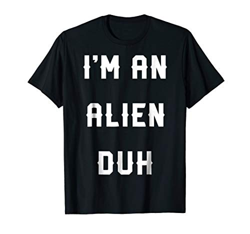 Halloween Easy Alien Costume Shirts, I'm an Alien Duh for $<!--$16.95-->