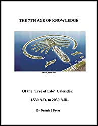 The Seventh Age of Knowledge, of the 'Tree of Life' Calendar.: From 1530 to 2050 A.D..