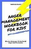 Anger Management Workbook For Kids: Effective