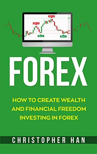 Forex: How to Create Wealth and Financial Freedom Investing in Forex