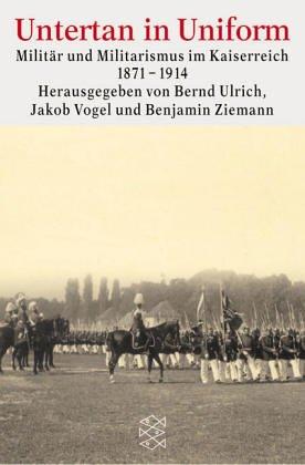 Untertan in Uniform: Militär und Militarismus im Kaiserreich 1871-1914