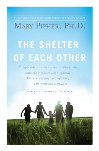 """a summary of the shelter of each other rebuilding our families by mary pipher The shelter of each other [mary pipher phd] on amazoncom free shipping  on qualifying offers """"simple solutions for survival in this family-unfriendly culture ."""