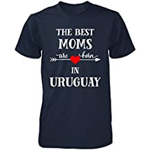 The Best Moms Are Born In Uruguay Cool Gift - Unisex Tshirt