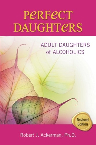 Perfect Daughters: Adult Daughters of Alcoholics