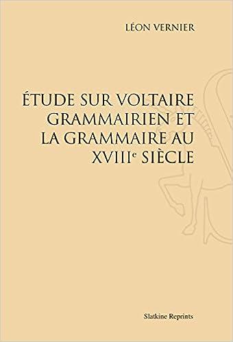 Étude sur Voltaire grammairien et la grammaire au XVIIIe siècle. epub pdf