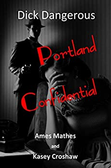 Portland Confidential: Dick Dangerous by [Croshaw, Kasey, Mathes, Ames]