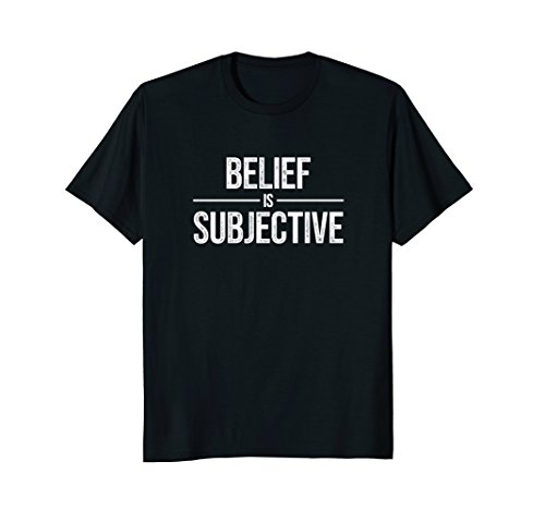 Atheist T Shirt Belief is Subjective, Secular, Humanist ()