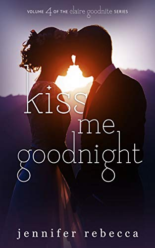 Kiss Me Goodnight The Claire Goodnite Series Book 4 Kindle