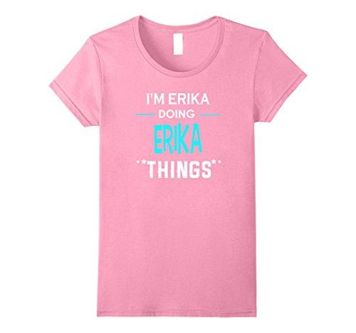 Womens I'm Erika Doing Erika Things Funny First Name T-Shirt Small - Name Erika