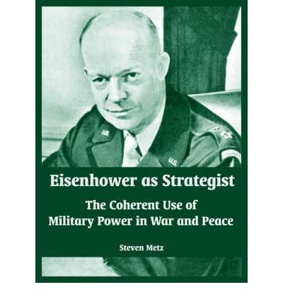 Download Eisenhower as Strategist: The Coherent Use of Military Power in War and Peace (Paperback) - Common ebook