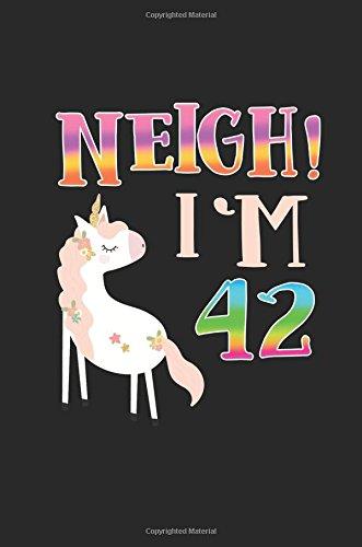 NEIGH! I'm 42: Unicorn Birthday Blank Lined Diary (Funny Gag Gifts) (Volume 33) pdf epub
