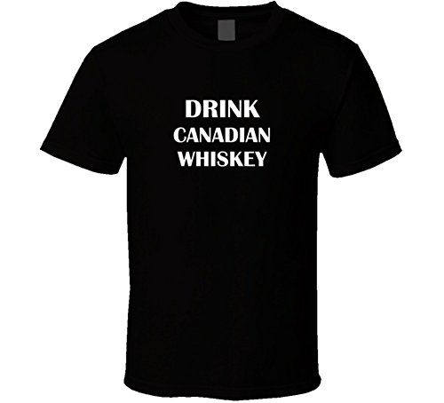 Drink Canadian Whiskey Funny Bar Drinking Gift T Shirt M Black ()