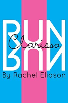 Run, Clarissa, Run by [Eliason, Rachel]