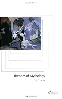 Theories of Mythology by Eric Csapo (2005-01-24)
