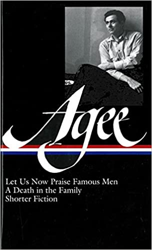 James Agee: Let Us Now Praise Famous Men / A Death In The Family / Shorter  Fiction (LOA #159) (Library Of America): James Agee, Michael Sragow: ...