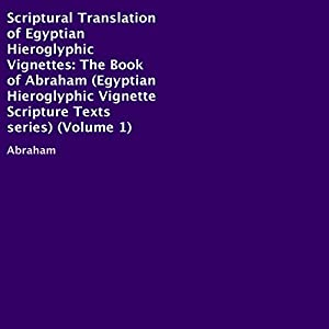 Scriptural Translation of Egyptian Hieroglyphic Vignettes, Volume 1 Audiobook