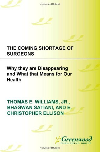 Download The Coming Shortage of Surgeons: Why They Are Disappearing and What That Means for Our Health (The Praeger Series on Contemporary Health and Living) Pdf