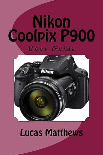 nikon coolpix p900 user guide lucas matthews 9781533323170 rh amazon com Nikon Coolpix Waterproof Nikon Coolpix AW100