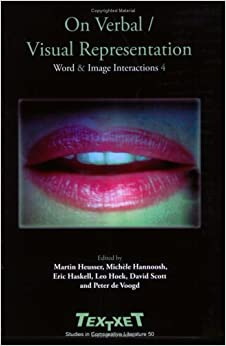 Book On Verbal / Visual Representation: Word & Image Interactions IV (Textxet 50) (Textxet: Studies in Comparative Literature)
