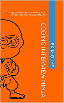 Coding Interview Ninja: 50 coding questions with Java solutions to practice for your coding interview. by [Ouye, Ekim]