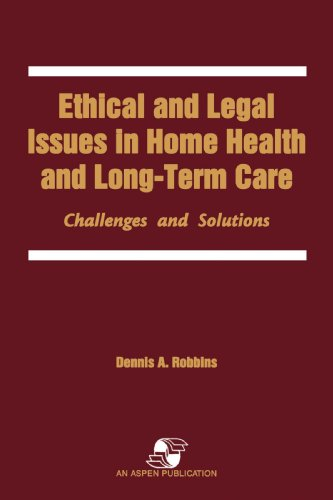 Ethical and Legal Issues in Home Health and Long-Term Care: Challenges and Solutions