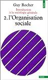 Introduction à la sociologie générale, tome 2 : L'Organisation sociale par Rocher