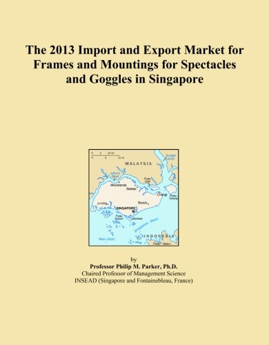 The 2013 Import and Export Market for Frames and Mountings for Spectacles and Goggles in - Singapore Spectacle Frames