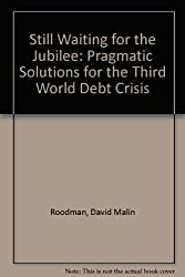 Still Waiting for the Jubilee: Pragmatic Solutions for the Third World Debt Crisis (Interact Series)
