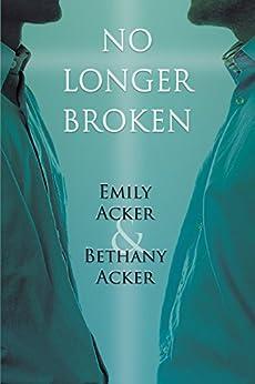 No Longer Broken by [Acker, Emily, Acker, Bethany]