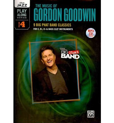 Download The Music of Gordon Goodwin: 9 Big Phat Band Classics for C, Bb, Eb & Bass Clef Instruments (Alfred's Jazz Play Along) (Mixed media product) - Common PDF