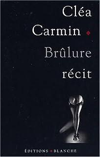 Brûlure  : récit, Carmin, Cléa