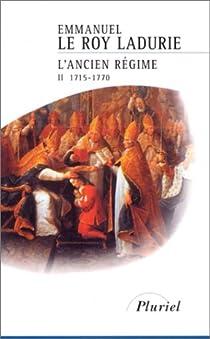 Histoire de France. Tome 4 : L'Ancien Régime, 1715-1770 par Le Roy Ladurie