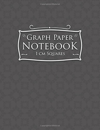 Graph Paper Notebook: 1 cm Squares: Metric Blank Graphing Paper (1 centimeter squares)- Graph Paper Organizer, Great for Mathematics, Formulas, Sums & Drawing - Gray Cover (Volume 63)