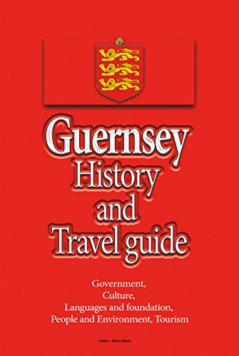Guernsey History and Travel guide: Government, Culture, Languages and foundation, People and Environment, Tourism