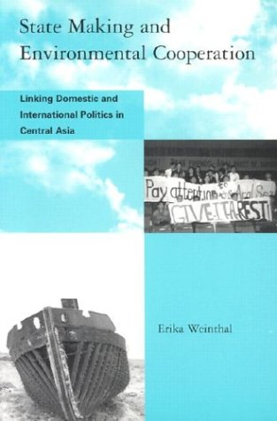 State Making and Environmental Cooperation: Linking Domestic and International Politics in Central Asia (Global Environm