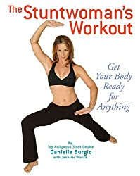The Stuntwoman's Workout: Get Your Body Ready for Anything