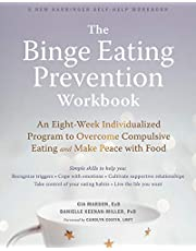 The Binge Eating Prevention Workbook: An Eight-Week Individualized Program to Overcome Compulsive Eating and Make Peace with Food