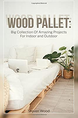 Wood Pallet: Big Collection Of Amazing Projects For Indoor ...