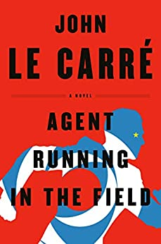 Agent Running in the Field: A Novel - Kindle edition by John Le Carre. Mystery, Thriller
