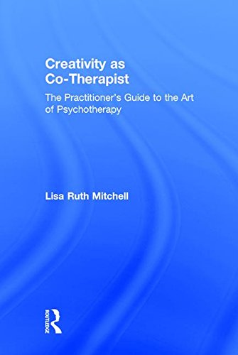 Creativity as Co-Therapist: The Practitioner's Guide to the Art of Psychotherapy by Routledge