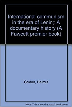 International communism in the era of Lenin;: A documentary history (A Fawcett premier book)